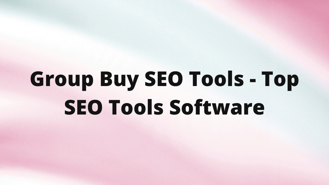 Group Buy SEO Tools - Top SEO Tools & Software